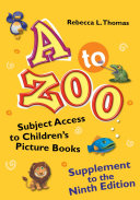 A to Zoo, Supplement to the Ninth Edition: Subject Access to Children's Picture Books, 9th Edition Book