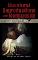 Unnatural Reproductions and Monstrosity: The Birth of the Monster in Literature, Film, and Media