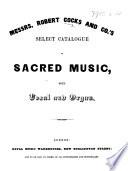 Messrs Robert Cocks and Co.'s Select Catalogue of Sacred Music, both Vocal and Organ