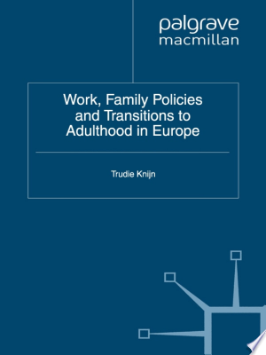 Download Work, Family Policies and Transitions to Adulthood in Europe Free Books - Read Books