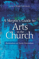 A Skeptic s Guide to Arts in the Church