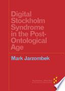 Digital Stockholm Syndrome in the Post Ontological Age