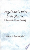 Angels and Other Love Stories  A Romantic Dinner Comedy