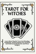 Tarot for Witches  Learn About Psychic Tarot Card Reading  Symbolism  and Developing Your Intuition and Understand Witchcraft and Wicca R