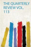 The Quarterly Review Vol 113