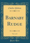 Barnaby Rudge, Vol. 1 of 2 (Classic Reprint)