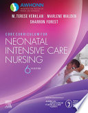 """""""Core Curriculum for Neonatal Intensive Care Nursing E-Book"""" by AWHONN, M. Terese Verklan, Marlene Walden, Sharron Forest"""
