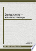 Recent Advancement on Material Science and Manufacturing Technologies