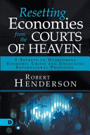 Resetting Economies from the Courts of Heaven  5 Secrets to Overcoming Economic Crisis and Unlocking Supernatural Provision Book