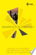 Barrington Bayley SF Gateway Omnibus  : The Soul of the Robot, The Knights of the Limits, The Fall of Chronopolis