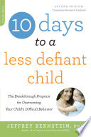"""10 Days to a Less Defiant Child, second edition: The Breakthrough Program for Overcoming Your Child's Difficult Behavior"" by Jeffrey Bernstein"