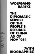 The Diplomatic Service of the People s Republic of China as of November 1984  with Biographies