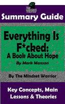 SUMMARY: Everything Is F*cked: A Book About Hope: By Mark Manson | The MW Summary Guide Pdf/ePub eBook