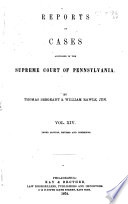 Reports Of Cases Adjudged In The Supreme Court Of Pennsylvania By Sergent Rawle