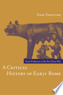 """""""A Critical History of Early Rome: From Prehistory to the First Punic War"""" by Gary Forsythe"""