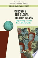 """Crossing the Global Quality Chasm: Improving Health Care Worldwide"" by National Academies of Sciences, Engineering, and Medicine, Health and Medicine Division, Board on Health Care Services, Board on Global Health, Committee on Improving the Quality of Health Care Globally"
