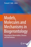 Models  Molecules and Mechanisms in Biogerontology