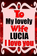 To My Lovely Wife LUCIA I Love You