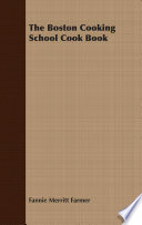 """""""The Boston Cooking School Cook Book"""" by Fannie Merritt Farmer"""