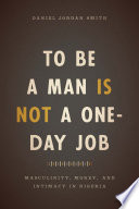 To Be a Man Is Not a One Day Job