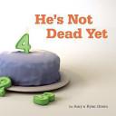 He s Not Dead Yet