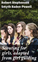 Scouting for girls, adapted from girl guiding [Pdf/ePub] eBook
