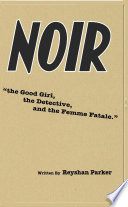 NOIR the Good Girl  the Detective and the Femme Fatale