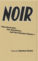 NOIR the Good Girl, the Detective and the Femme Fatale