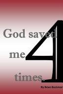 God Saved Me 4 Times