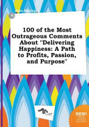 100 of the Most Outrageous Comments about Delivering Happiness