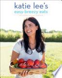 Katie Lee s Easy Breezy Eats