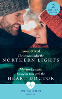 Christmas Under The Northern Lights   Mistletoe Kiss With The Heart Doctor  Christmas Under the Northern Lights   Mistletoe Kiss with the Heart Doctor  Mills   Boon Medical