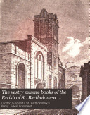 The Vestry Minute Books of the Parish of St. Bartholomew Exchange in the City of London