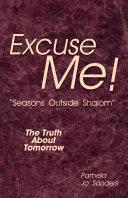 "Excuse Me! ""Seasons Outside Shalom"""