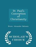 St Paul S Conception Of Christianity Scholar S Choice Edition