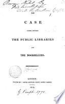 The case stated between the public libraries and the booksellers [by J.G. Cochrane].