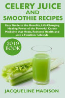 Celery Juice And Smoothie Recipes 2019 Book