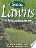 """Scotts Lawns: Your Guide to a Beautiful Yard"" by Nick Christians, Ashton Ritchie"