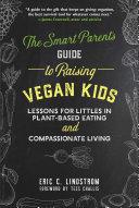 The Smart Parent's Guide to Raising Vegan Kids