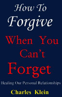 How to Forgive when You Can t Forget