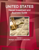 US: Hawaii Investment and Business Guide Volume 1 Strategic and Practical Information