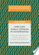 Applying Public Opinion in Governance  : The Uses and Future of Public Opinion in Managing Government
