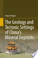 The Geology and Tectonic Settings of China s Mineral Deposits