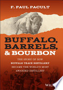 link to Buffalo, barrels, & bourbon : the story of how Buffalo Trace Distillery became the world's most awarded distillery in the TCC library catalog