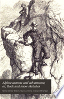 Alpine Ascents and Adventures  Or  Rock and Snow Sketches