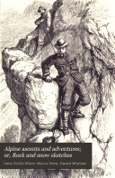 Pdf Alpine Ascents and Adventures; Or, Rock and Snow Sketches