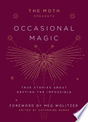 link to The Moth presents Occasional magic : true stories of defying the impossible in the TCC library catalog