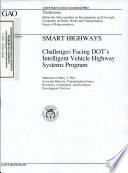Smart Highways  Challenges Facing DOT s Intelligent Vehicle Highway Systems Program