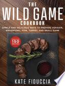 The Wild Game Cookbook