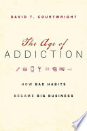 link to The age of addiction : how bad habits became big business in the TCC library catalog